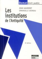 Les institutions de l'Antiquité (8e édition)  - Jean Gaudemet - Emmanuelle Chevreau