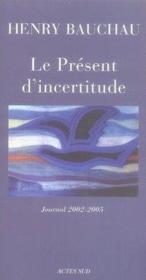 Le Present D'Incertitude ; Journal 2002-2005 - Couverture - Format classique