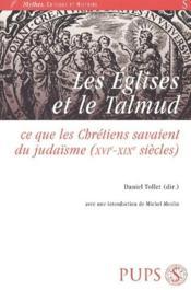 Les églises et le Talmud ; ce que les chrétiens savaient du judaïsme - Couverture - Format classique