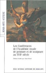 Les conférences de l'academie royale de peinture et de sculpture au XVII siècle - Couverture - Format classique