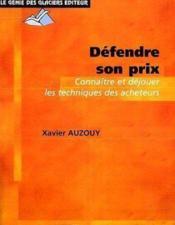 Defendre Son Prix. Connaitre Et Dejouer Les Techniques Des Acheteurs - Couverture - Format classique