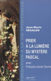 Prier à la lumière du mystère pascal avec françois-xavier durnwell - Couverture - Format classique