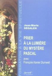 Prier à la lumière du mystère pascal avec françois-xavier durnwell - Intérieur - Format classique