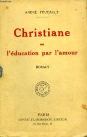 Christiane Ou L'Education Par L'Amour. - Couverture - Format classique