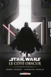 Star Wars - le côté obscur t.12 ; Dark Vador, mission fatale - Couverture - Format classique