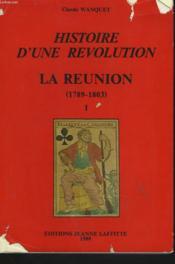 Histoire D'Une Revolution. La Reunion (1789-1803). I. - Couverture - Format classique