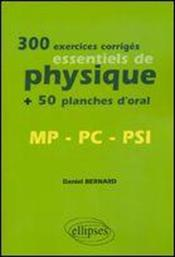 Vente  300 exercices corriges essentiels de physique + 50 planches d oral mp, pc, psi  - Bernard - Daniel Bernard