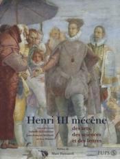 Henri III mécène des arts, des sciences et des lettres - Couverture - Format classique