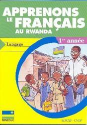 Apprenons le francais au rwanda - langage - 1re annee - Couverture - Format classique