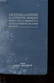 La Litterature Francaise - Manuel Pour La Preparation Au Baccalaureat Et Aux Divers Examens - Couverture - Format classique