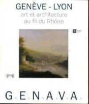 Geneve-Lyon : Art Et Architecture Au Fil Du Rhone - Couverture - Format classique