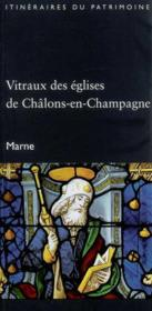 Vitraux Des Eglises De Chalons-En-Champagne (Marne) - Coll. Itineraires Du Patrimoine N 303 - Couverture - Format classique
