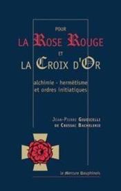 Pour la rose rouge et la croix d'or ; alchimie, hermétisme et ordres initiatiques - Couverture - Format classique