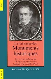 La Naissance Des Monuments Historiques ; La Correspondance De Prosper Merimee Avec Ludovic Vitet (1840-1848) - Couverture - Format classique