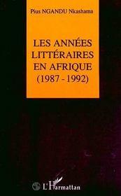Les Annees Litteraires En Afrique, 1987-1992 - Intérieur - Format classique