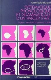 Systématique phonologique et grammaticale d'un parler éwé : le gen-mina du Sud-Togo et Sud-Bénin - Couverture - Format classique