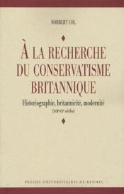 À la recherche du conservatisme britannique ; historiographie, britannicité, modernité - Couverture - Format classique