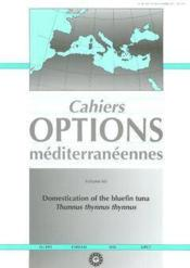Domestication of the bluefin tuna thunnus thynnus thynnus ; cahiers options mediterraneennes vol 60 20 - Couverture - Format classique