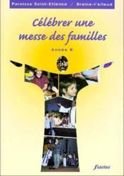 Célébrer une messe des familles ; année B - Couverture - Format classique