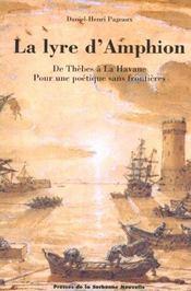 La Lyre D'Amphion. De Thebes A La Havane, Pour Une Poetique Sans Fron Tieres - Intérieur - Format classique