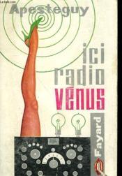 Ici Radio Venus. - Couverture - Format classique