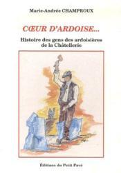 Coeur d'ardoise... ; histoire des gens des ardoisières de la Châtellerie - Couverture - Format classique