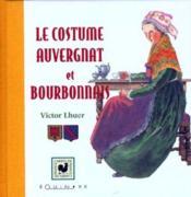 Le costume auvergnat et bourbonnais - Couverture - Format classique