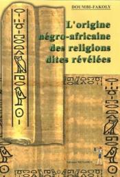 L'origine négro-africaine des religions dites révélées - Couverture - Format classique