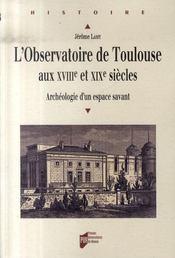 L'observatoire de toulouse aux xviii et xix siècles ; archéologie d'un espace savant - Intérieur - Format classique