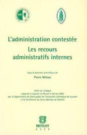 L'administration contestée ; les recours administratifs internes - Couverture - Format classique