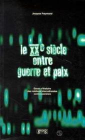 Le Xxeme Siecle Entre Guerre Et Paix - Couverture - Format classique