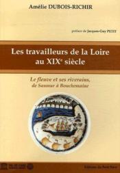 Les travailleurs de la Loire au XIXe siècle ; le fleuve et ses riverains, de Saumur à Bouchemaine - Couverture - Format classique