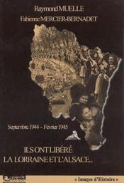 Ils ont libéré la Lorraine et l'Alsace... septembre 1944-février 1945 - Couverture - Format classique
