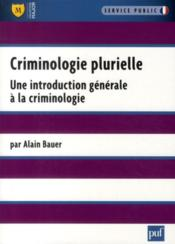 Vente  Criminologie plurielle ; une introduction générale à la criminologie  - Alain Bauer