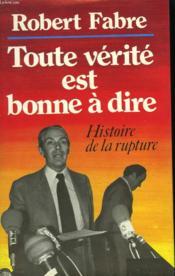 Toute Verite Est Bonne A Dire. Histoire De La Rupture. - Couverture - Format classique