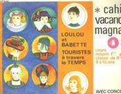 LOULOU ET BABETTE. TOURISTES A TRAVERS LE TEMPS. CAHIER DE VACANCES 4. COURS MOYEN 1e ANNEE, CLASSE DE 8e, 9 A 10 ANS. AVEC CONCOURS - Couverture - Format classique