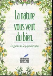 La Nature Vous Veut Du Bien - Le Guide De La Phytotherapie - Couverture - Format classique