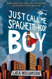 Vente livre :  Just call me Spaghetti-Hoop Boy  - Williamson Lara - Lara Williamson