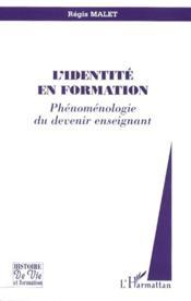 L'identité en formation ; phénoménologie du devenir enseignant - Couverture - Format classique