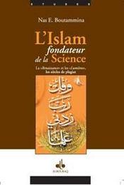 L'Islam fondateur de la science ; la renaissance et les lumières et les siècles de la pagiat - Intérieur - Format classique