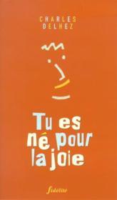 Tu Es Ne Pour La Joie - Couverture - Format classique