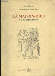La Maison-Dieu ; vie de Saint Robert - Couverture - Format classique