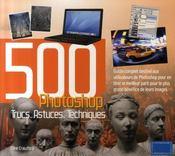 500 trucs, astuces, techniques pour Photoshop - Intérieur - Format classique