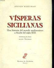 Visperas Sicilianas. Una Historia Del Mundo Mediterraneo A Finales Del Siglo Xiii. - Couverture - Format classique