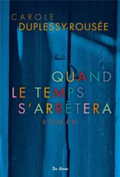 Quand le temps s'arrêtera  - Carole Duplessy-Rousee