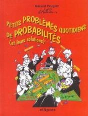 Petits Problemes Quotidiens De Probabilites (Et Leurs Solutions) - Couverture - Format classique