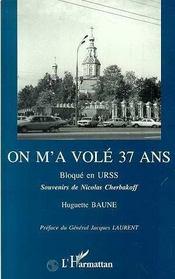 On M'A Vole 37 Ans ; Bloque En Urss - Intérieur - Format classique