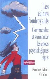 Les Eclairs Foudroyants ; Comprendre Et Surmonter Les Chocs Psychologiques Aigus - Intérieur - Format classique