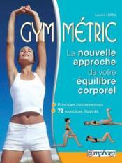 Gym-métric ; la nouvelle approche de votre équilibre corporel - Couverture - Format classique