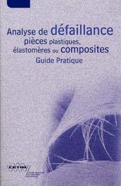 Analyse de defaillance ; pieces plastiques, elastomeres ou composites guide pratique - Couverture - Format classique